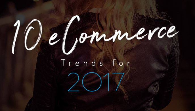 10eCommerce Trends for 2017